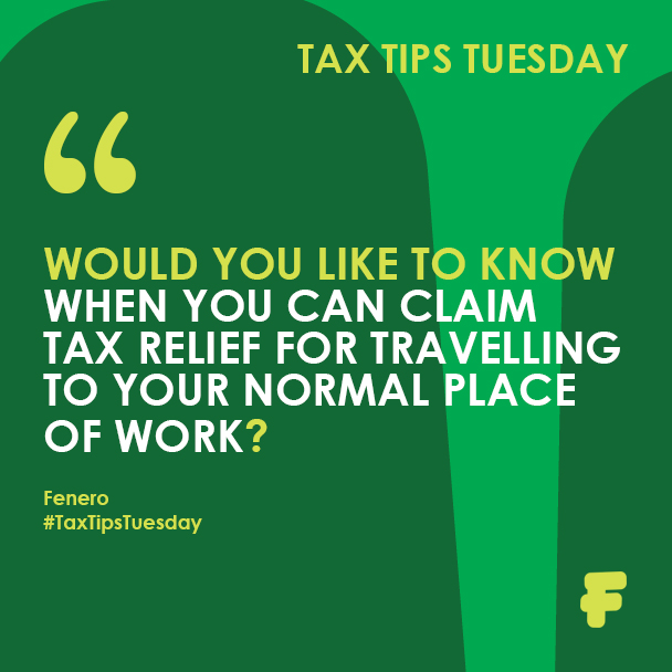 Fenero Tax Tips Tuesday - Want to know When You Can Claim Tax Relief for Travelling to your Normal Place of Work?