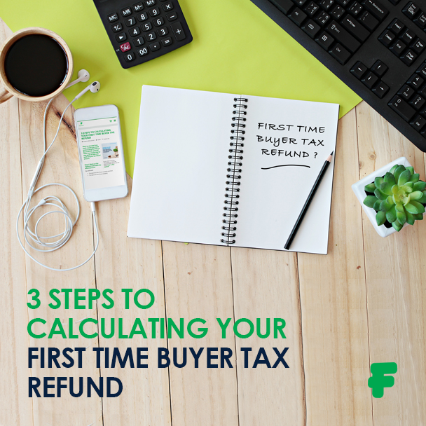 3 steps to calculating your First Time Buyer Tax Refund
