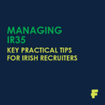Managing IR35 - Key Practical Tips for Irish Recruiters